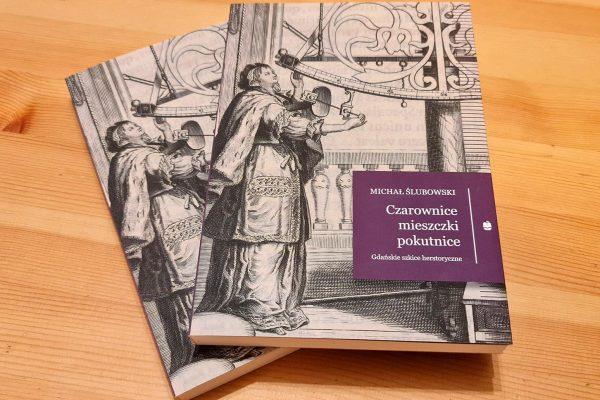 Czarownice, mieszczki, pokutnice: kobiety w dziejach Gdańska